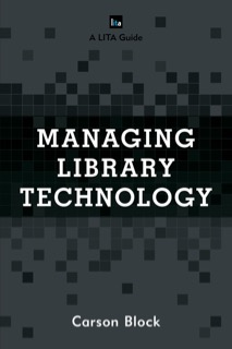 "The cover of ""Managing Library Technology"" by Carson Block"